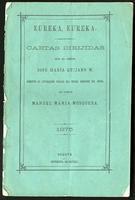 Eureka, eureka, cartas dirijidas por el Señor José María Quijano W. Director de Instrucción Pública del Estado Soberano del Cauca al Señor Manuel María Mosquera (1875)