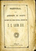 Pastoral del Arzobispo de Bogotá con motivo del Jubileo Universal concedido por S.S. León XII (1879)