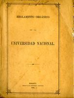 Reglamento orgánico de la Universidad Nacional expedido por el consejo académico (1882)