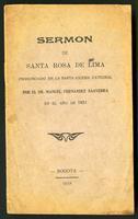 Sermón de Santa Rosa de Lima. pronunciado en la Santa Iglesia Catedral por el ... en el año de 1851 (1918)