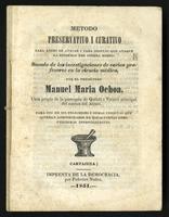 Método preservativo i curativo para antes de atacar i para después que ataque la epidemia del cólera morbo : sacado de las investigaciones de varios profesores en la ciencia médica (1851)