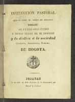 Instrucción pastoral que el Ilmo. Sr. Obispo de Popayán dirige al venerable clero y demás fieles de sus diócesis y la dedica a la Sociedad Católica, Apostólica, Romana de Bogotá (1838)